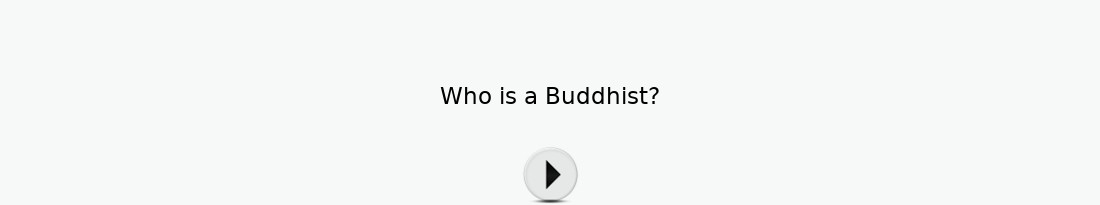 Who is a Buddhist? - Article based on the discourses made by Arahath Mahanuwara Wajirabuddhi Thero
